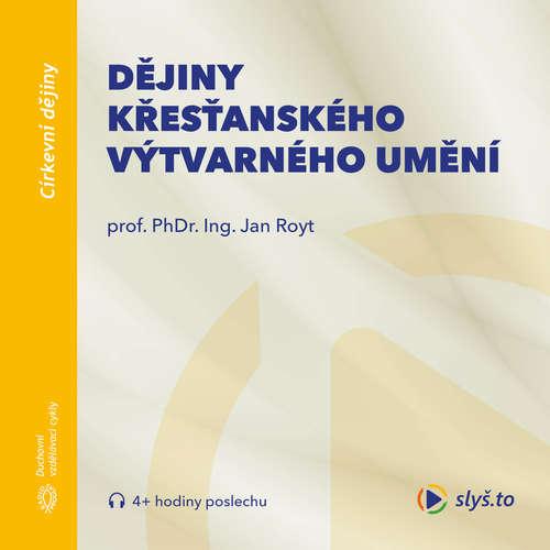 Audiokniha Dějiny křesťanského výtvarného umění - Prof. PhDr. Ing. Jan Royt, Ph.D., DSc. - Prof. PhDr. Ing. Jan Royt, Ph.D., DSc.