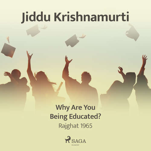 Audiobook Why Are You Being Educated? – Rajghat 1965 (EN) - Jiddu Krishnamurti - Jiddu Krishnamurti