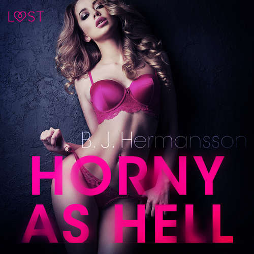 Audiobook Horny as Hell - erotic short story (EN) - B. J. Hermansson - Lily Ward