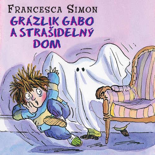 Audiokniha Grázlik Gabo a strašidelný dom - Francesca Simon - Števo Martinovič