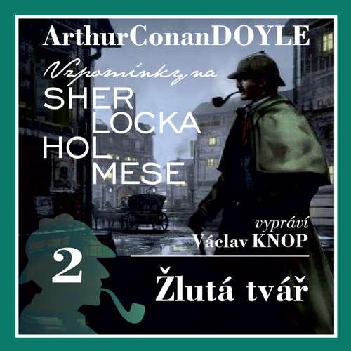 Audiokniha Vzpomínky na Sherlocka Holmese 2 - Žlutá tvář - Arthur Conan Doyle - Václav Knop