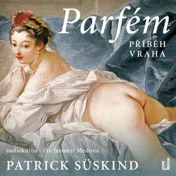 Audiokniha Parfém - příběh vraha - Patrik Süskind - Jaromír Meduna