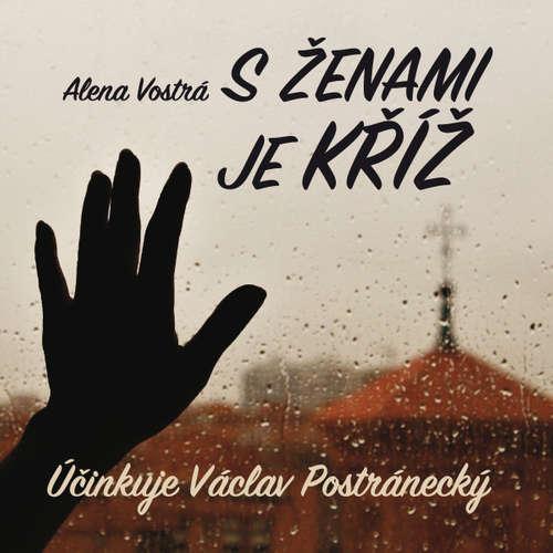 Audiokniha S ženami je kříž - Alena Vostrá - Václav Postránecký