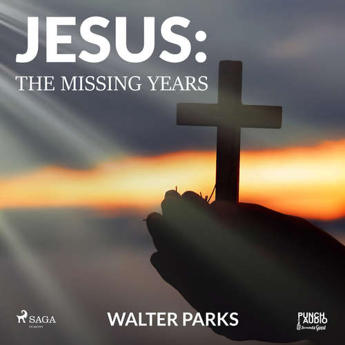 Audiobook Jesus: The Missing Years (EN) - Walter Parks - Alex Hyde-White