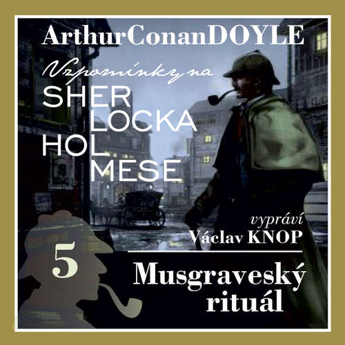Audiokniha Vzpomínky na Sherlocka Holmese 5 - Musgraveský rituál - Arthur Conan Doyle - Václav Knop