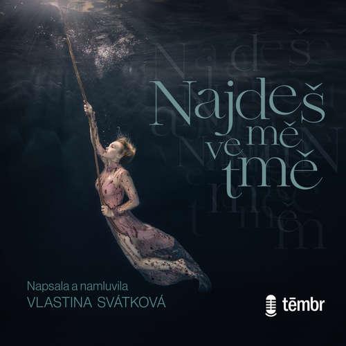 Audiokniha Najdeš mě ve tmě - Vlastina Svátková - Vlastina Svátková