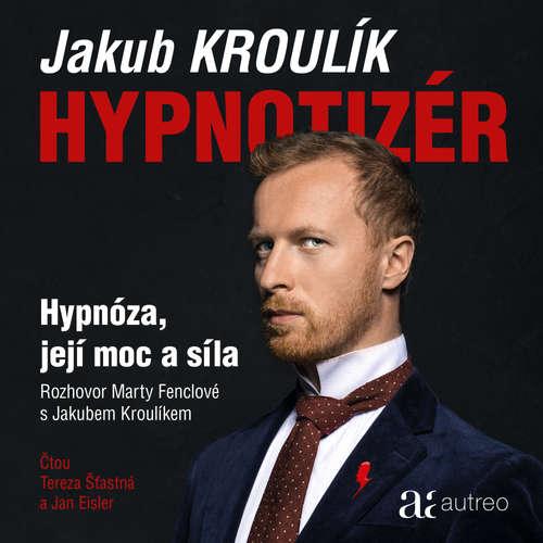 Audiokniha Hypnotizér - Hypnóza, její moc a síla - Jakub Kroulík - Tereza Šťastná