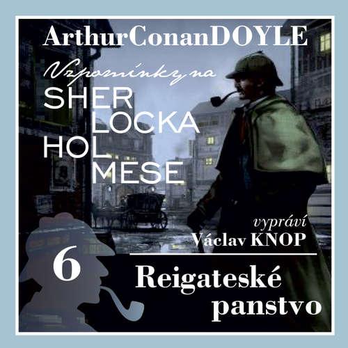 Audiokniha Vzpomínky na Sherlocka Holmese 6 - Reigateské panstvo - Arthur Conan Doyle - Václav Knop