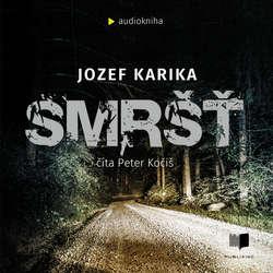 Audiokniha Smršť - Jozef Karika - Peter Kočiš