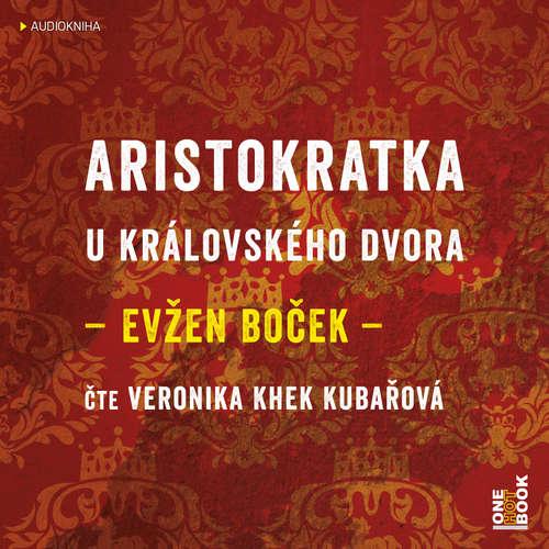 Audiokniha Aristokratka u královského dvora - Evžen Boček - Veronika Khek Kubařová