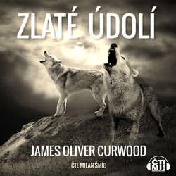 Audiokniha Zlaté údolí - James Oliver Curwood - Milan Šmíd