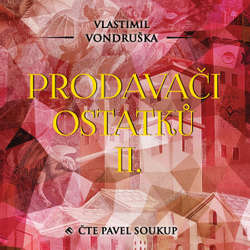 Audiokniha Prodavači ostatků II. - Vlastimil Vondruška - Pavel Soukup