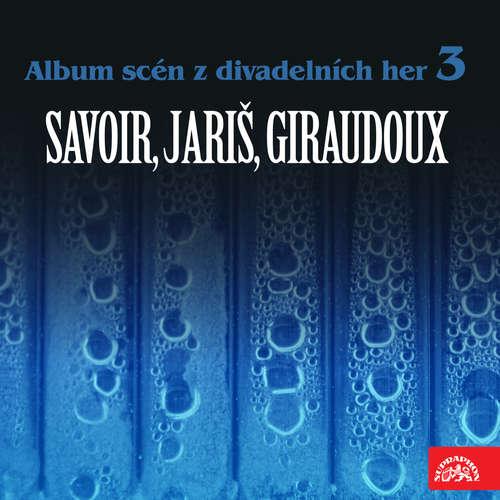 Audiokniha Album scén z divadelních her 3 (Savoir, Jariš, Giraudoux) - Jean Giraudoux - Jiřina Bohdalová