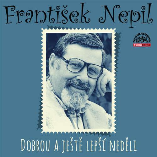 Audiokniha Dobrou a ještě lepší neděli - František Nepil - František Nepil