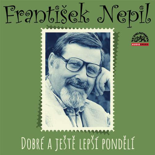 Audiokniha Dobré a ještě lepší pondělí - František Nepil - František Nepil