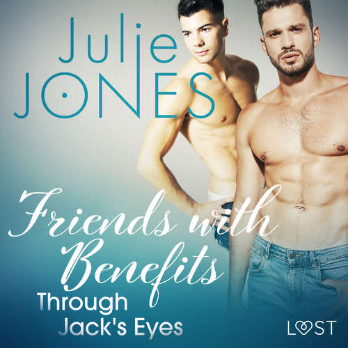 Audiobook Friends with Benefits: Through Jack's Eyes - Erotic Short Story (EN) - Julie Jones - Leo Horne