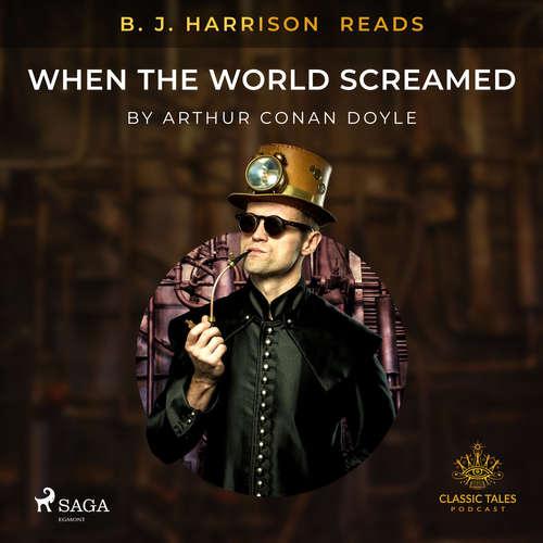 Audiobook B. J. Harrison Reads When the World Screamed (EN) - Arthur Conan Doyle - B. J. Harrison