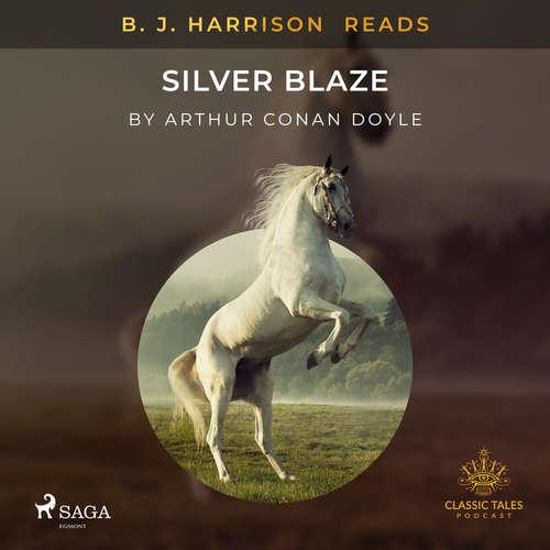 Audiobook B. J. Harrison Reads Silver Blaze (EN) - Arthur Conan Doyle - B. J. Harrison