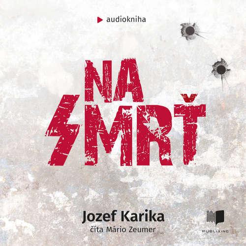 Audiokniha Na smrť - Jozef Karika - Mário Zeumer