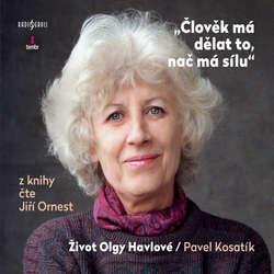 Audiokniha Člověk má dělat to, nač má sílu / Život Olgy Havlové - Pavel Kosatík - Jiří Ornest