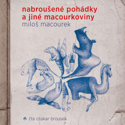 Audiokniha Nabroušené pohádky a jiné macourkoviny - Miloš Macourek - Otakar Brousek