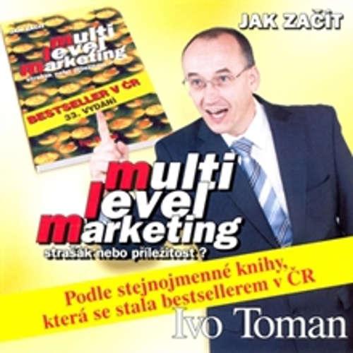 Audiokniha Multi level marketing - strašák nebo příležitost - Ivo Toman - Ivo Toman