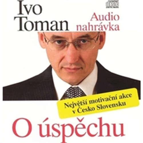 Audiokniha O úspěchu - Ivo Toman - Ivo Toman