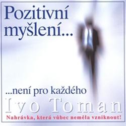 Pozitivní myšlení není pro každého - Ivo Toman (Audiokniha)