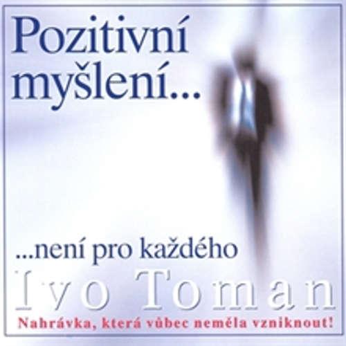 Audiokniha Pozitivní myšlení není pro každého - Ivo Toman - Ivo Toman