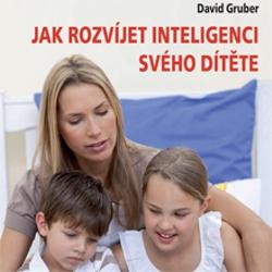 Jak rozvíjet inteligenci svého dítěte - David Gruber (Audiokniha)