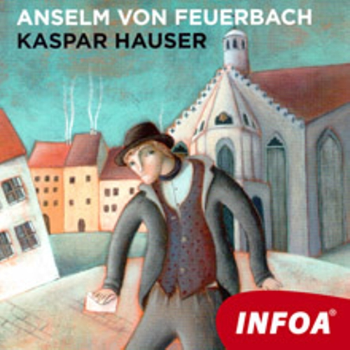 Kaspar Hauser (DE) - Anselm von Feuerbach (Hoerbuch)
