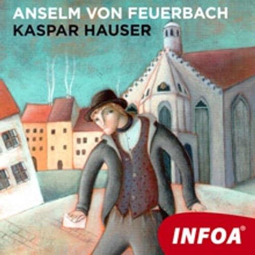 Hoerbuch Kaspar Hauser (DE) - Anselm von Feuerbach - Rôzni Interpreti