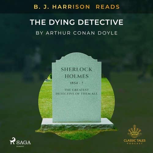 Audiobook B. J. Harrison Reads The Dying Detective (EN) - Arthur Conan Doyle - B. J. Harrison