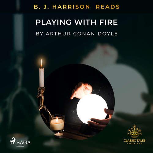 Audiobook B. J. Harrison Reads Playing with Fire (EN) - Arthur Conan Doyle - B. J. Harrison