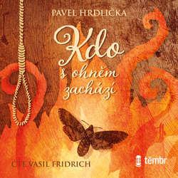 Audiokniha Kdo s ohněm zachází - Pavel Hrdlička - Vasil Fridrich