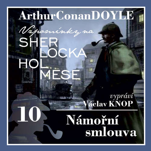 Audiokniha Vzpomínky na Sherlocka Holmese 10 - Námořní smlouva - Arthur Conan Doyle - Václav Knop
