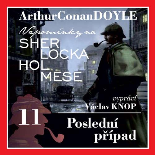 Audiokniha Vzpomínky na Sherlocka Holmese 11 - Poslední případ - Arthur Conan Doyle - Václav Knop