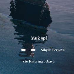Audiokniha Muž spí - Sibylle Bergová - Kateřina Jebavá