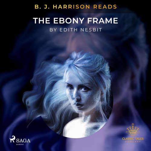 Audiobook B. J. Harrison Reads The Ebony Frame (EN) - Edith Nesbit - B. J. Harrison