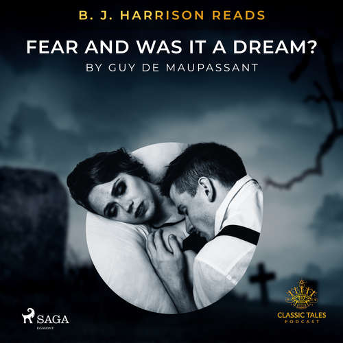 Audiobook B. J. Harrison Reads Fear and Was It A Dream? (EN) - Guy de Maupassant - B. J. Harrison