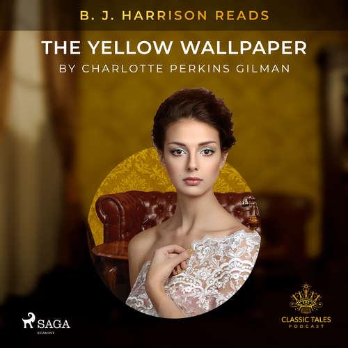 Audiobook B. J. Harrison Reads The Yellow Wallpaper (EN) - Charlotte Perkins Gilman - B. J. Harrison