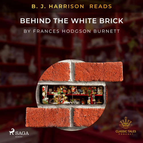 Audiobook B. J. Harrison Reads Behind the White Brick (EN) - Frances Hodgson Burnett - B. J. Harrison