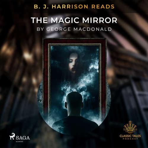Audiobook B. J. Harrison Reads The Magic Mirror (EN) - George MacDonald - B. J. Harrison
