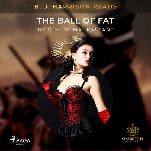 Audiobook B. J. Harrison Reads The Ball of Fat (EN) - Guy de Maupassant - B. J. Harrison