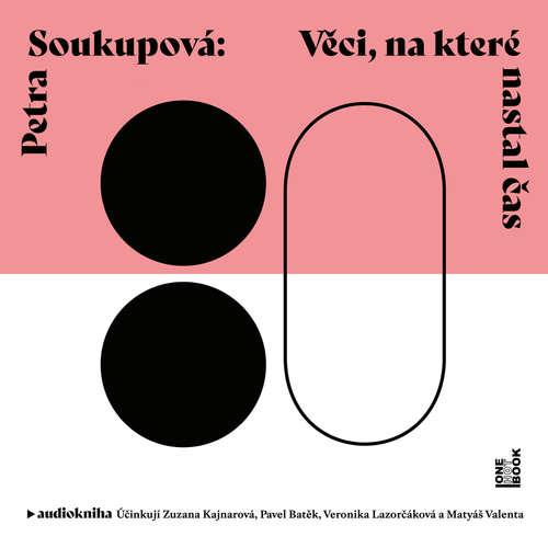 Audiokniha Věci, na které nastal čas - Petra Soukupová - Zuzana Kajnarová