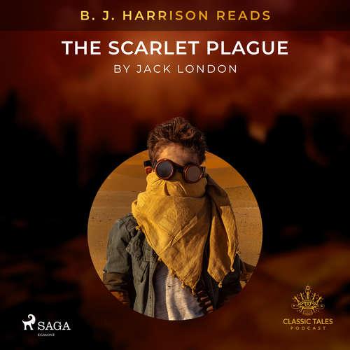 Audiobook B. J. Harrison Reads The Scarlet Plague (EN) - Jack London - B. J. Harrison