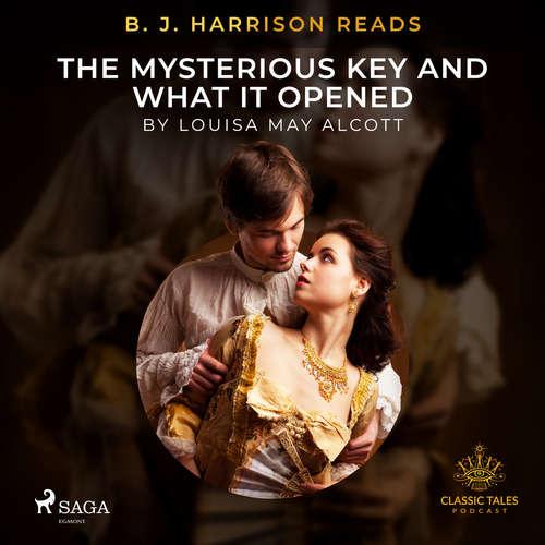 Audiobook B. J. Harrison Reads The Mysterious Key and What It Opened (EN) - Louisa May Alcott - B. J. Harrison