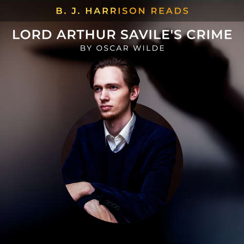 Audiobook B. J. Harrison Reads Lord Arthur Savile's Crime (EN) - Oscar Wilde - B. J. Harrison