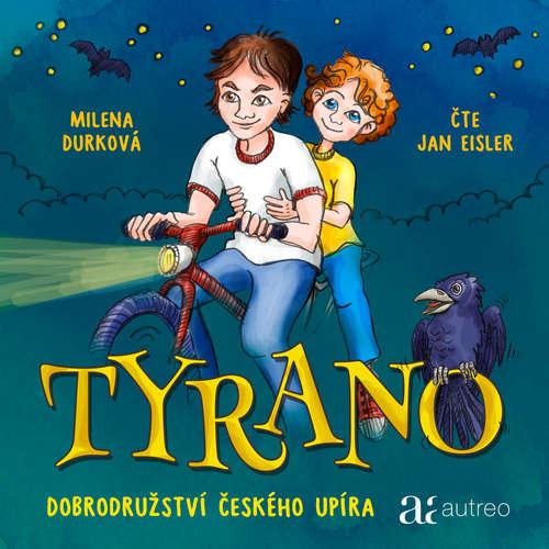 Audiokniha Tyrano - Dobrodružství českého upíra - Milena Durková - Jan Eisler