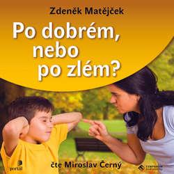Audiokniha Po dobrém, nebo po zlém - Zdeněk Matějček - Miroslav Černý